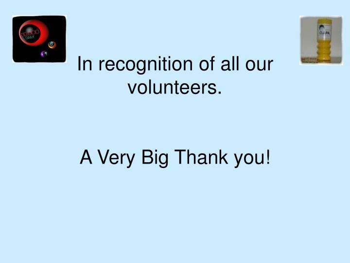 In recognition of all our volunteers.