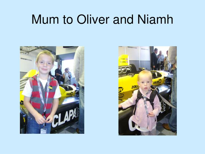 Mum to Oliver and Niamh
