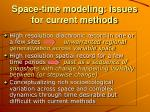 space time modeling issues for current methods3