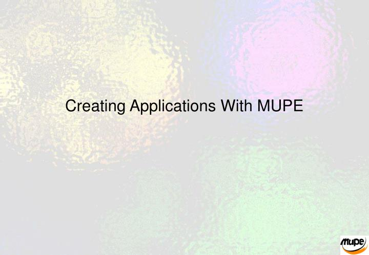Creating Applications With MUPE