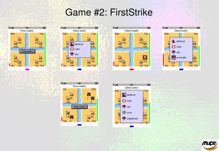 Game #2: FirstStrike