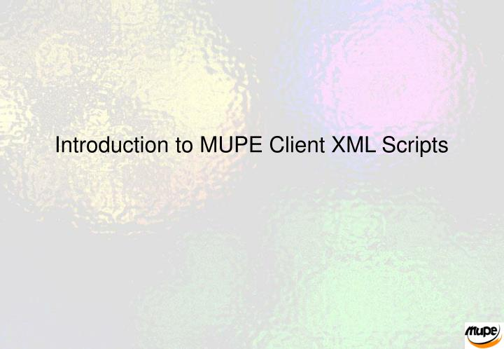 Introduction to MUPE Client XML Scripts