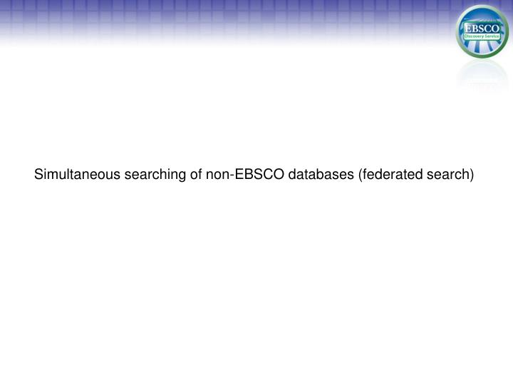 Simultaneous searching of non-EBSCO databases (federated search)