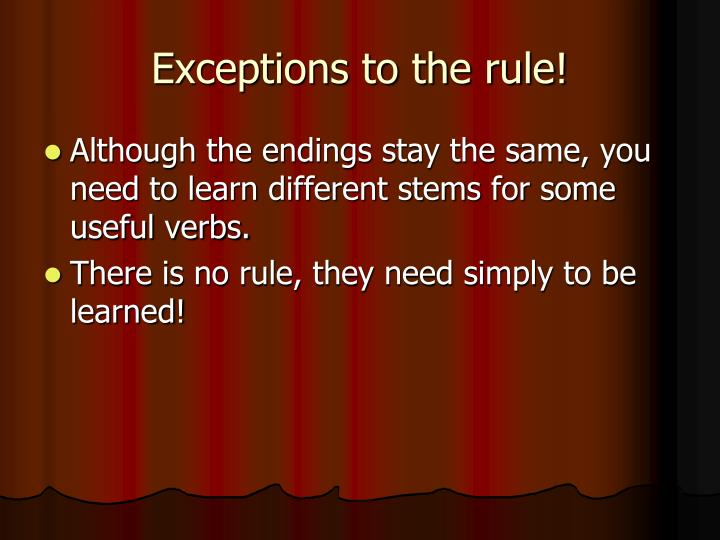 Exceptions to the rule!