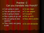 practise 2 can you translate into french