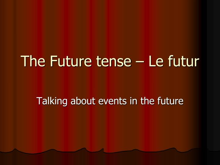 The Future tense – Le futur