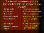 the immediate future practice can you translate the sentences into english