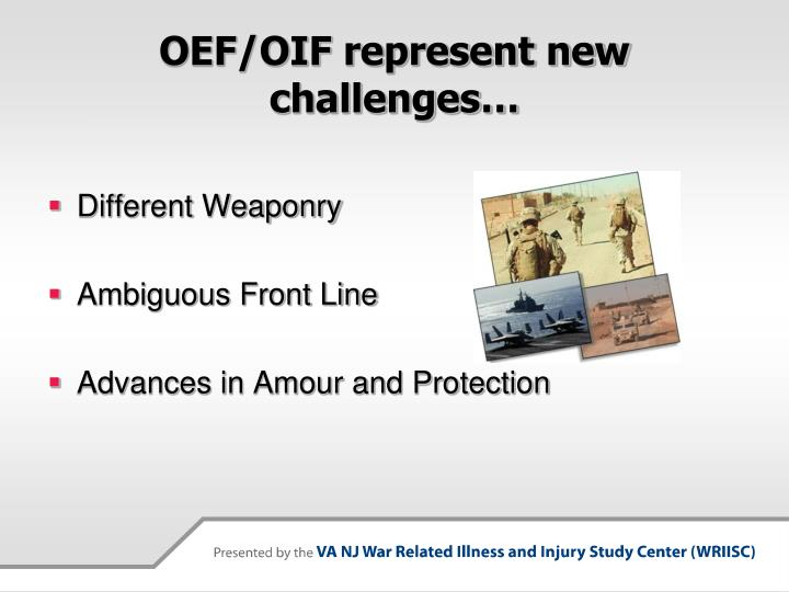 OEF/OIF represent new challenges…
