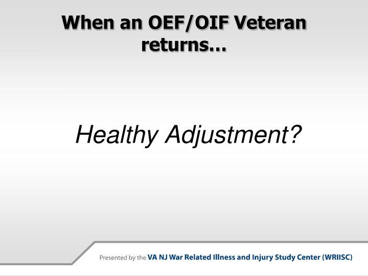 When an OEF/OIF Veteran returns…