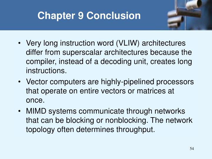 Very long instruction word (VLIW) architectures differ from superscalar architectures because the compiler, instead of a decoding unit, creates long instructions.