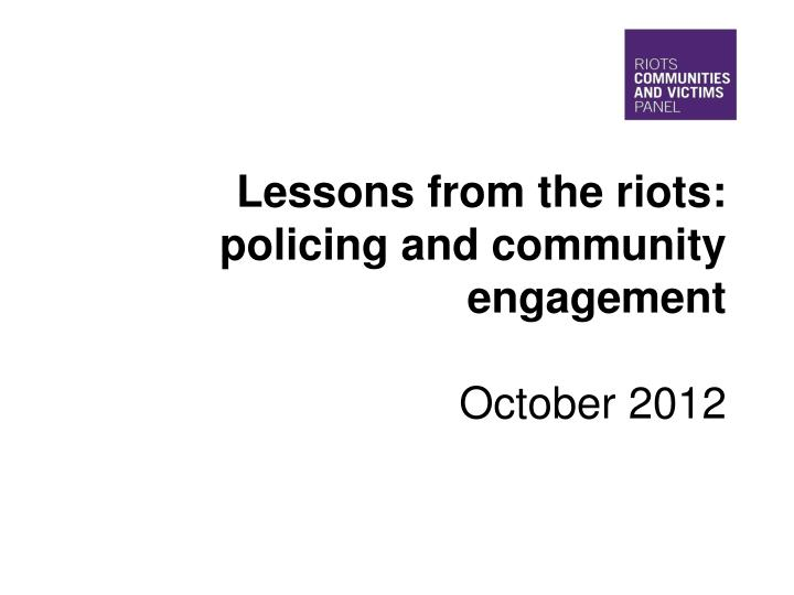 lessons from the riots policing and community engagement october 2012
