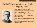 dubois three questions for booker t washington 1903