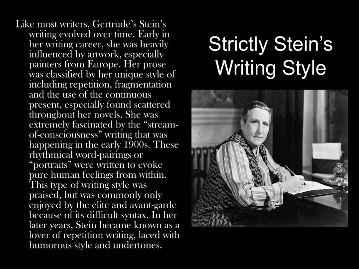 the writing style of gertrude stein Gertrude stein's influence on ernest hemingway's for whom the bell tolls  she  practiced a kind of 'cubist writing' which was based on rhythm, rhyme  this  paper will deal with gertrude stein's influence on hemingway, focusing on his  style.
