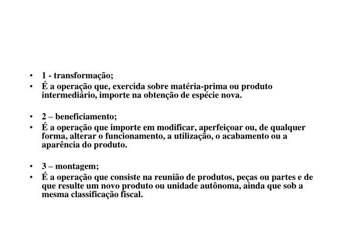 1 - transformação;