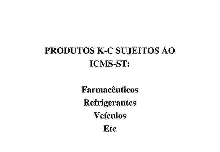 PRODUTOS K-C SUJEITOS AO