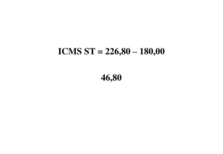 ICMS ST = 226,80 – 180,00