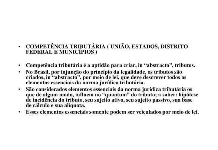 COMPETÊNCIA TRIBUTÁRIA ( UNIÃO, ESTADOS, DISTRITO FEDERAL E MUNICÍPIOS )