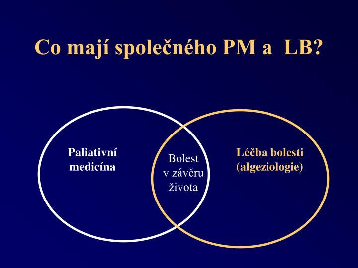 Co mají společného PM a  LB?