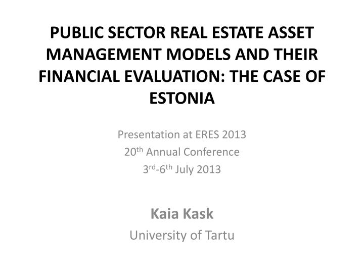 PUBLIC SECTOR REAL ESTATE ASSET MANAGEMENT MODELS AND THEIR FINANCIAL EVALUATION: THE CASE OF ESTONI...