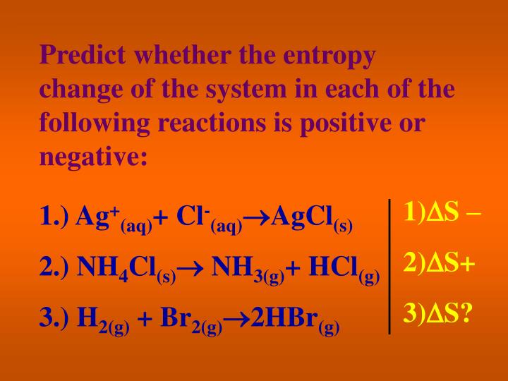 Predict whether the entropy change of the system in each of the following reactions is positive or negative: