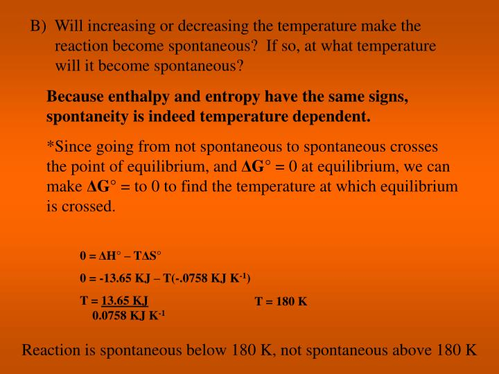 B)  Will increasing or decreasing the temperature make the reaction become spontaneous?  If so, at what temperature will it become spontaneous?