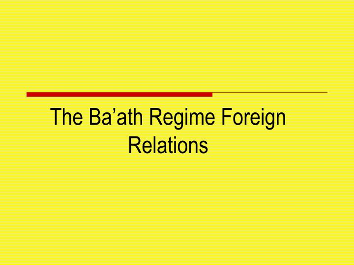 The ba ath regime foreign relations