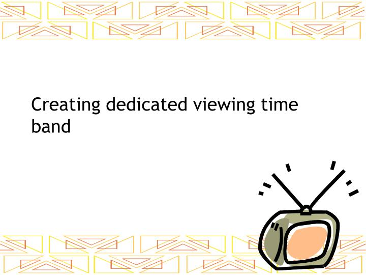 Creating dedicated viewing time band
