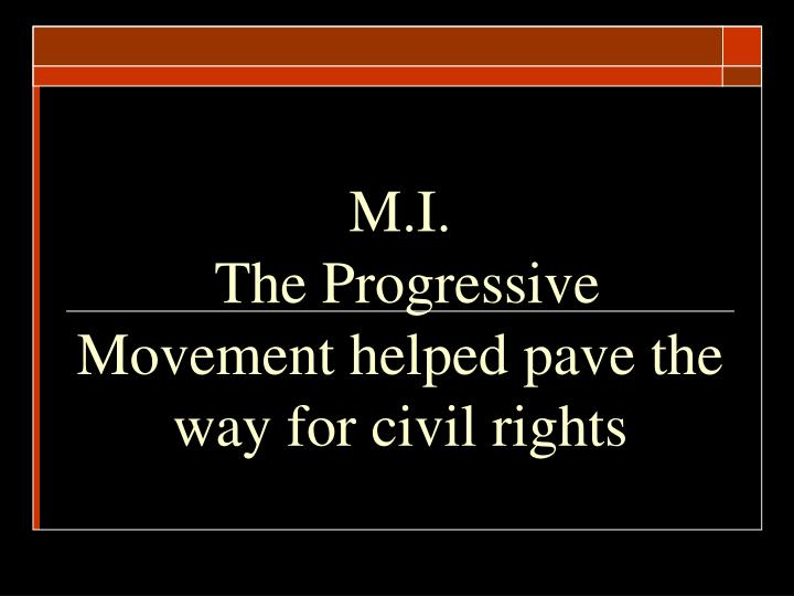 M i the progressive movement helped pave the way for civil rights