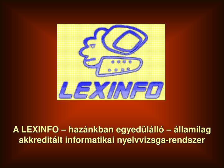 A LEXINFO – hazánkban egyedülálló – államilag akkreditált informatikai nyelvvizsga-rendszer