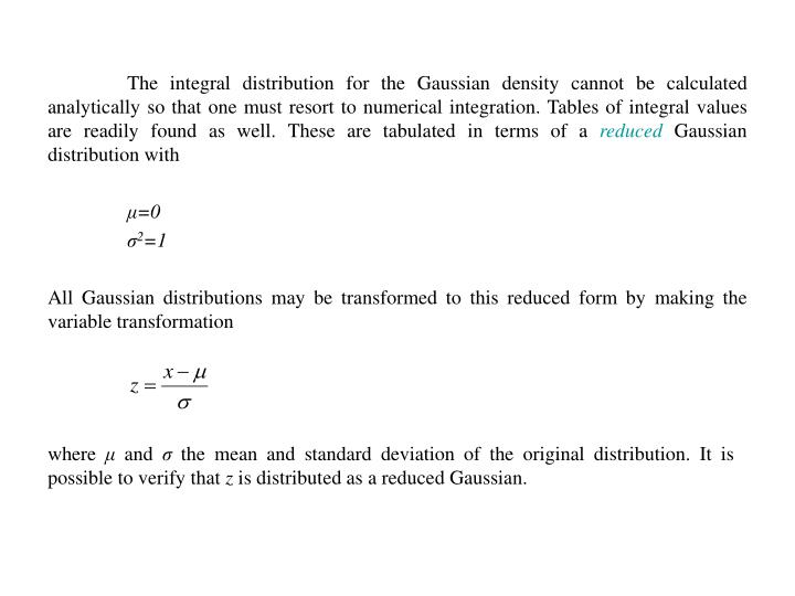 The integral distribution for the Gaussian density cannot be calculated analytically so that one must resort to numerical integration. Tables of integral values are readily found as well. These are tabulated in terms of a