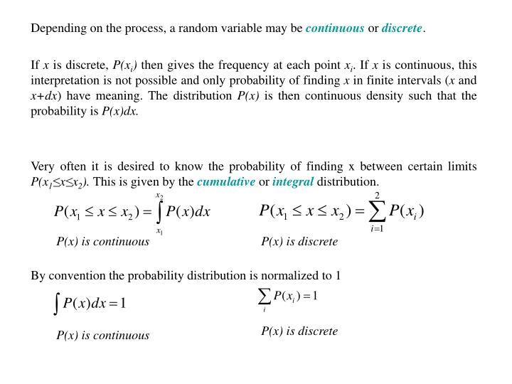 Depending on the process, a random variable may be