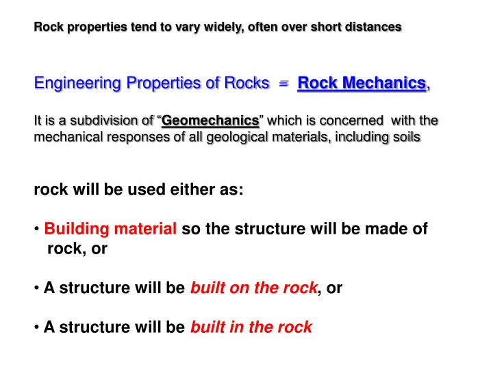 Rock properties tend to vary widely, often over short distances