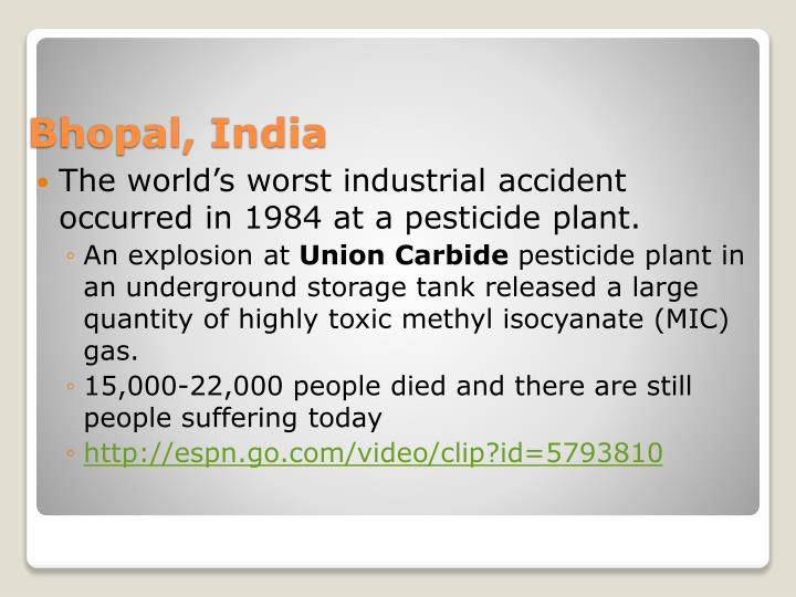 The world's worst industrial accident occurred in 1984 at a pesticide plant.