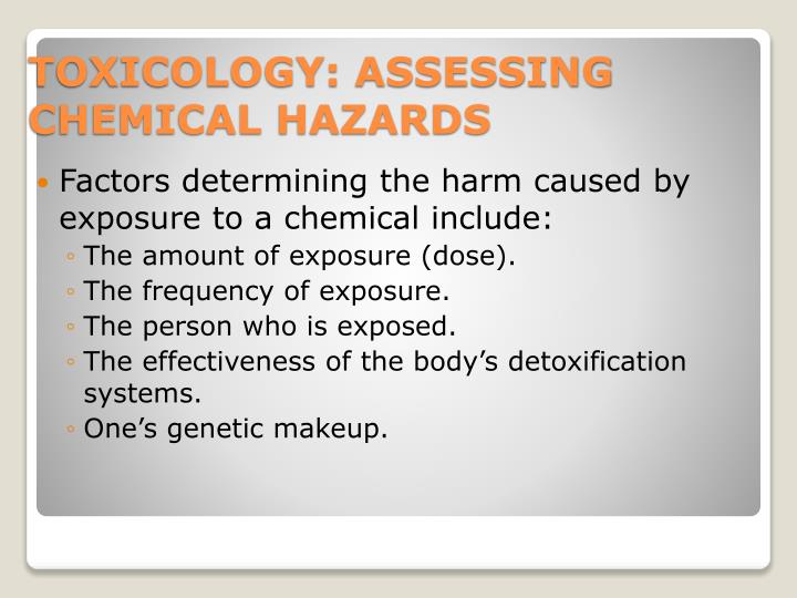 Factors determining the harm caused by exposure to a chemical include: