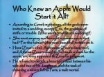 who knew an apple would start it all