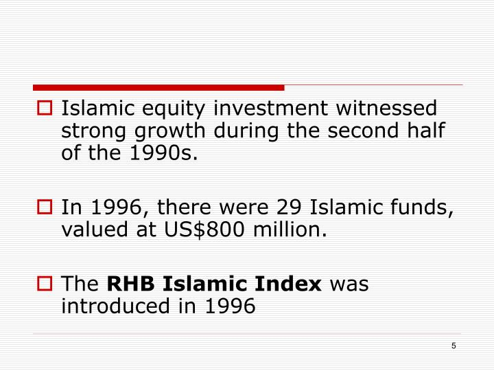 Islamic equity investment witnessed strong growth during the second half of the 1990s.