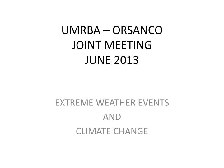 Umrba orsanco joint meeting june 2013
