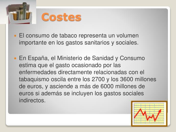 El consumo de tabaco representa un volumen importante en los gastos sanitarios y sociales.