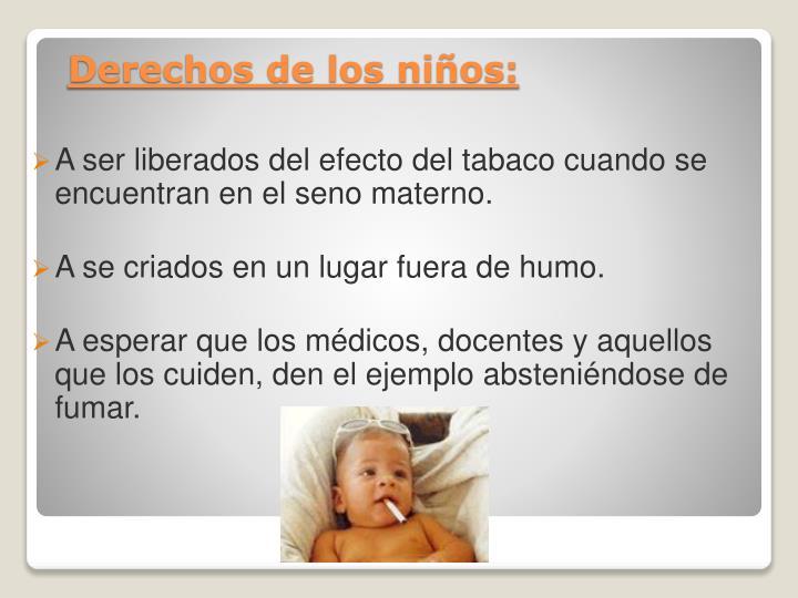 A ser liberados del efecto del tabaco cuando se encuentran en el seno materno.