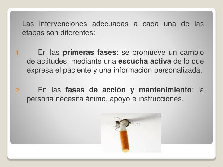 Las intervenciones adecuadas a cada una de las etapas son diferentes: