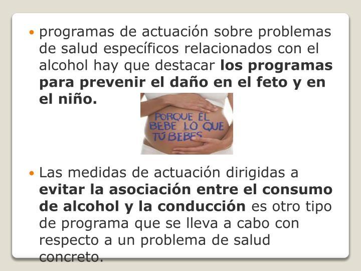 programas de actuación sobre problemas de salud específicos relacionados con el alcohol hay que destacar
