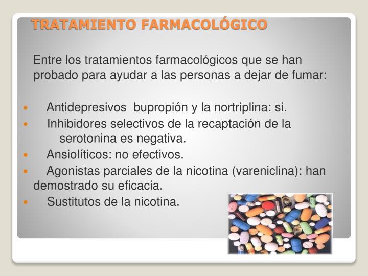 Entre los tratamientos farmacológicos que se han probado para ayudar a las personas a dejar de fumar:
