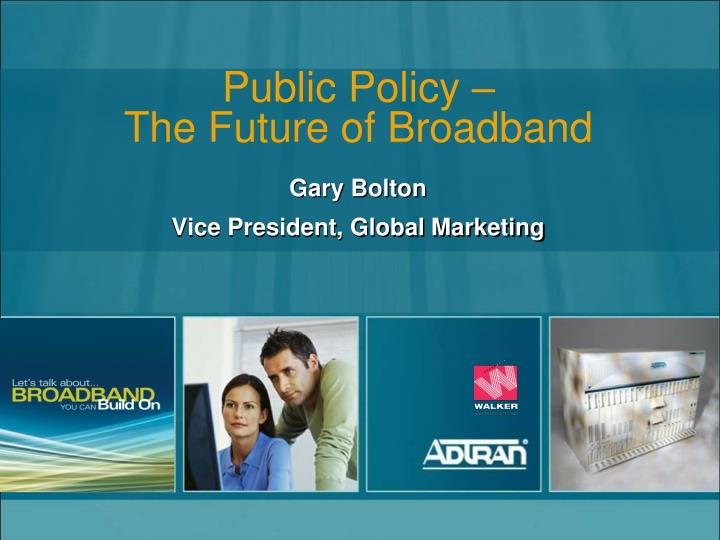 Public policy the future of broadband