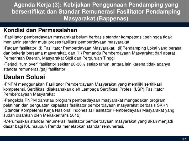 Agenda Kerja (3): Kebijakan Penggunaan Pendamping yang bersertifikat dan Standar Remunerasi Fasilitator Pendamping Masyarakat (Bappenas)