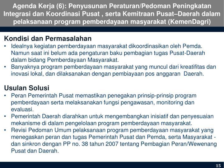 Agenda Kerja (6): Penyusunan Peraturan/Pedoman Peningkatan Integrasi dan Koordinasi Pusat , serta Kemitraan Pusat–Daerah dalam pelaksanaan program pemberdayaan masyarakat (KemenDagri)