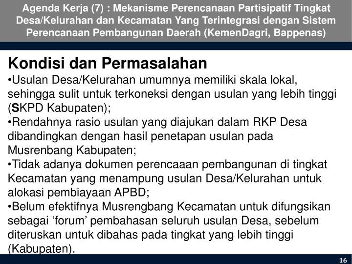Agenda Kerja (7) : Mekanisme Perencanaan Partisipatif Tingkat Desa/Kelurahan dan Kecamatan Yang Terintegrasi dengan Sistem Perencanaan Pembangunan Daerah (KemenDagri, Bappenas)