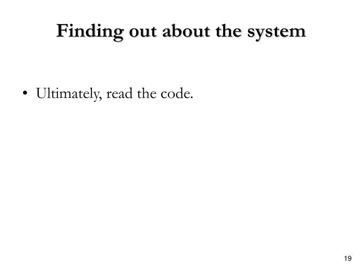 Finding out about the system