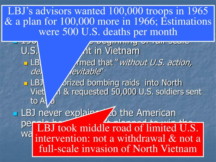 LBJ's advisors wanted 100,000 troops in 1965 & a plan for 100,000 more in 1966; Estimations were 500 U.S. deaths per month