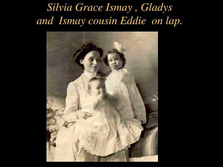 Silvia Grace Ismay , Gladys