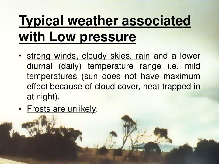 Typical weather associated with Low pressure